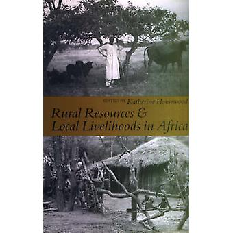 Rural Resources and Local Livelihoods in Africa by Katherine Homewood