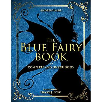 The Blue Fairy Book - Complete and Unabridged by Andrew Lang - 9781631