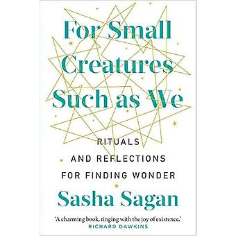 For Small Creatures Such As We - Rituals and reflections for finding w