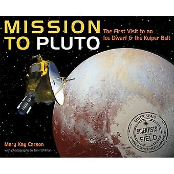 Mission to Pluto The First Visit to an Ice Dwarf and the Kuiper Belt by Carson & Mary Kay