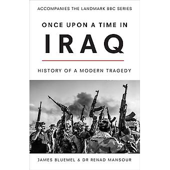 Once Upon a Time in Iraq by James Bluemel & Renad Mansour