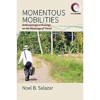 Momentous Mobilities - Anthropological Musings on the Meanings of Trav