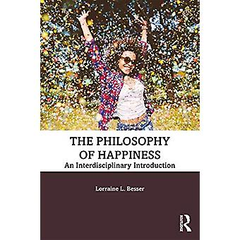 The Philosophy of Happiness  An Interdisciplinary Introduction by Lorraine L Besser