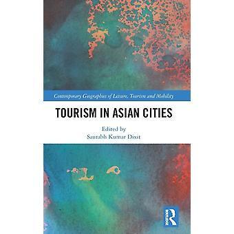 Tourism in Asian Cities by Edited by Saurabh Kumar Dixit