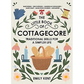 The Little Book of Cottagecore by Emily Kent