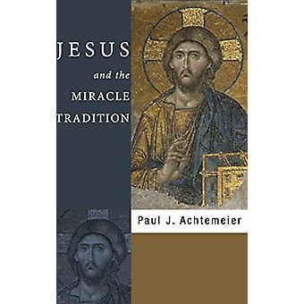 Jesus and the Miracle Tradition by Paul J Achtemeier - 9781498210300