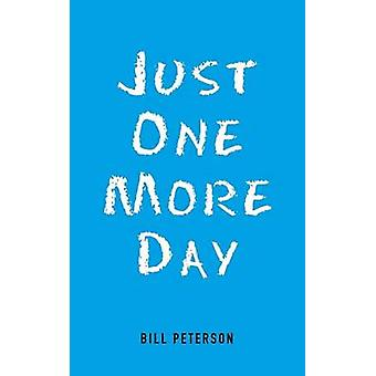 Just One More Day by Bill Peterson - 9781524603922 Book