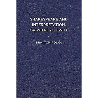Shakespeare and Interpretation - or What You Will by Brayton Polka -