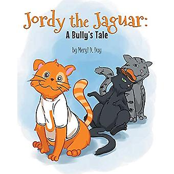 Jordy the Jaguar - A Bully's Tale by Meryl D Day - 9781682890684 Book
