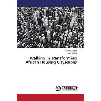 Walking in Transforming African Housing Cityscapes by Mosha Faustin -