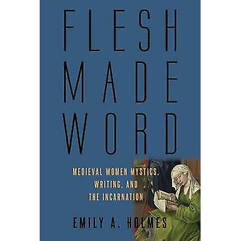 Flesh Made Word by Emily A. Holmes