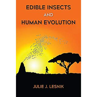 Edible Insects and Human Evolution by Julie J. Lesnik - 9780813056999