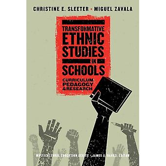 Transformative Ethnic Studies in Schools by Other Christine E Sleeter & Other Miguel Zavala & Other James A Banks