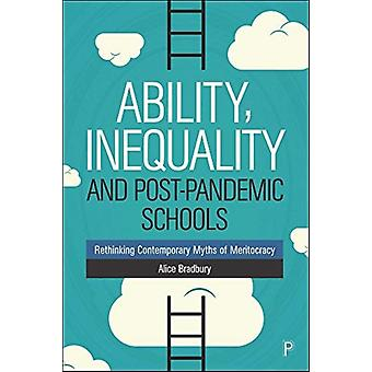 Ability Inequality and PostPandemic Schools by Bradbury & Alice UCL Institute of Education & University College London