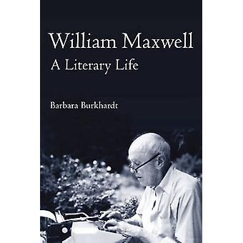 ウィリアム ・ マックスウェル - バーバラ a. バークハート - 9780252075 によって文学的な生命