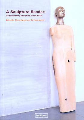 A Sculpture Reader - Contemporary Sculpture Since 1980 by Glenn Harper
