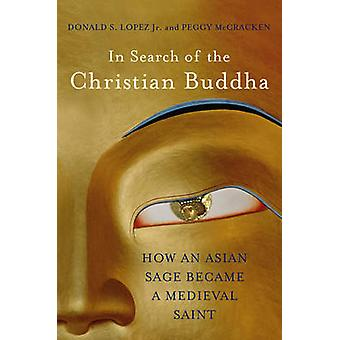 In Search of the Christian Buddha - How an Asian Sage Became a Medieva