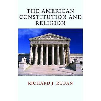 The American Constitution and Religion by Richard J Regan - 978081322