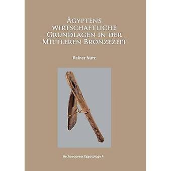 Agyptens Wirtschaftliche grundlag i der Mittleren Bronzezeit av Ra
