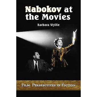 Nabokov at the Movies - Film Perspectives in Fiction by Barbara Wyllie