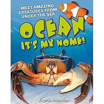 Ocean! It's My Home!. Angela Royston