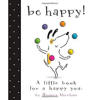 Vara lycklig!: en liten bok för en lycklig du
