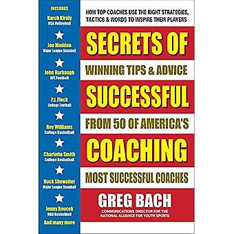 Secrets of Successful Coaching: Winning Tipa & Advice from Fifty of America's Most Successful Coaches