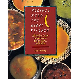 Recipes from the Night Kitchen A Practical Guide to Spectacular Soups Stews and Chilies by Nirenberg & Sally