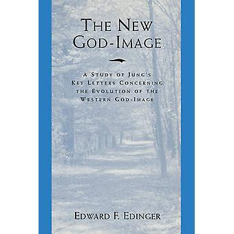 The New God Image A Study of Jungs Key Letters Concerning the Evolution of the Western GodImage by Edinger & Edward F.