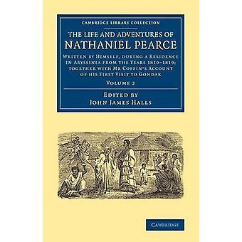 Das Leben und die Abenteuer von Nathaniel Pearce geschrieben von ihm selbst während eines Aufenthalts in Abessinien aus den Jahren 1810 1819 zusammen mit Herrn Särge eine von Pearce & Nathaniel