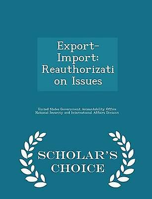 ExportImport Reauthorization Issues  Scholars Choice Edition by United States Government Accountability