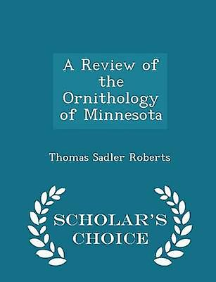 A Review of the Ornithology of Minnesota  Scholars Choice Edition by Roberts & Thomas Sadler