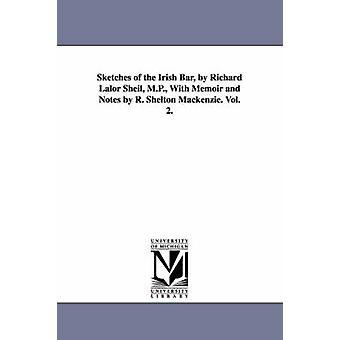 Schetsen van de Ierse Bar door Richard Lalor Sheil M.P. Met memoires en notities door R. Shelton Mackenzie. Vol. 2. door Sheil & Richard Lalor