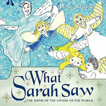 What Sarah Saw The Birth of the Savior of the World by Kredell & Janine