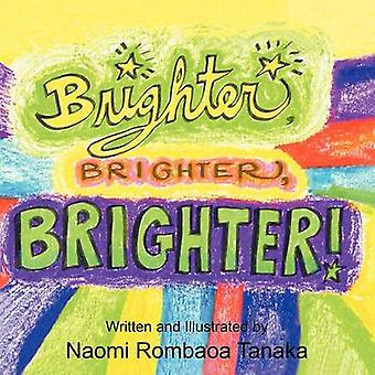 Brighter Brighter Brighter by Tanaka & Naomi Rombaoa