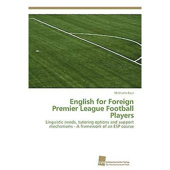 English for Foreign Premier League Football Players by Baur & Michaela