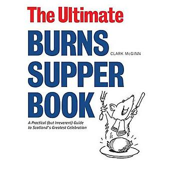 The Ultimate Burns Supper Book - A Practical (but Irreverant) Guide de