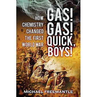 Gas! Gas! Quick - Boys - How Chemistry Changed the First World War by