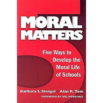 Moral Matters - Five Ways to Develop the Moral Life of Schools by Barb
