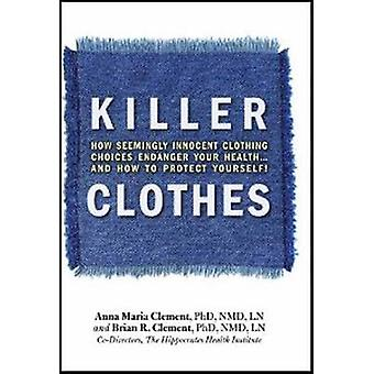 Killer Clothes - How Clothing Choices Endanger Your Health by Brian R.