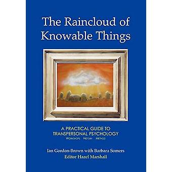 The Raincloud of Knowable Things - A Practical Guide to Transpersonal