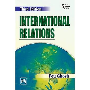 International Relations (3rd edition) by Peu Ghosh - 9788120347236 Bo