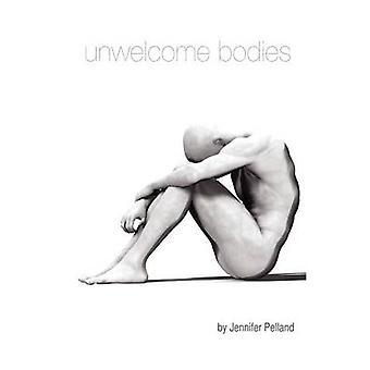 Unwelcome Bodies by Pelland & Jennifer