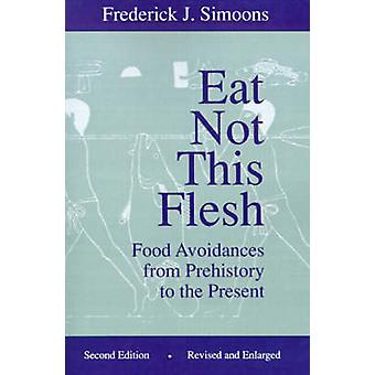 Eat Not This Flesh - Food Avoidances from Prehistory to the Present by