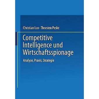 Competitive Intelligence und Wirtschaftsspionage analysera praxis strategie av Christian Lux & Thorsten Peske
