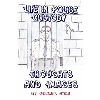 Life in Police Custody Thoughts and Images by John & Michael