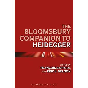 The Bloomsbury Companion to Heidegger by Raffoul & Francois