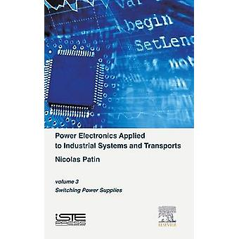 Power Electronics Applied to Industrial Systems and Transports Volume 3 by Patin