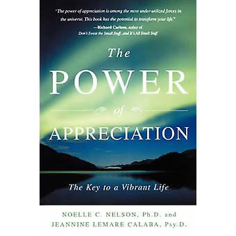 The Power of Appreciation The Key to a Vibrant Life by Nelson & Noelle C.
