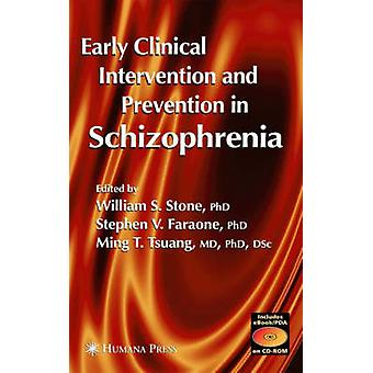 Early Clinical Intervention and Prevention in Schizophrenia by Stone & William S.